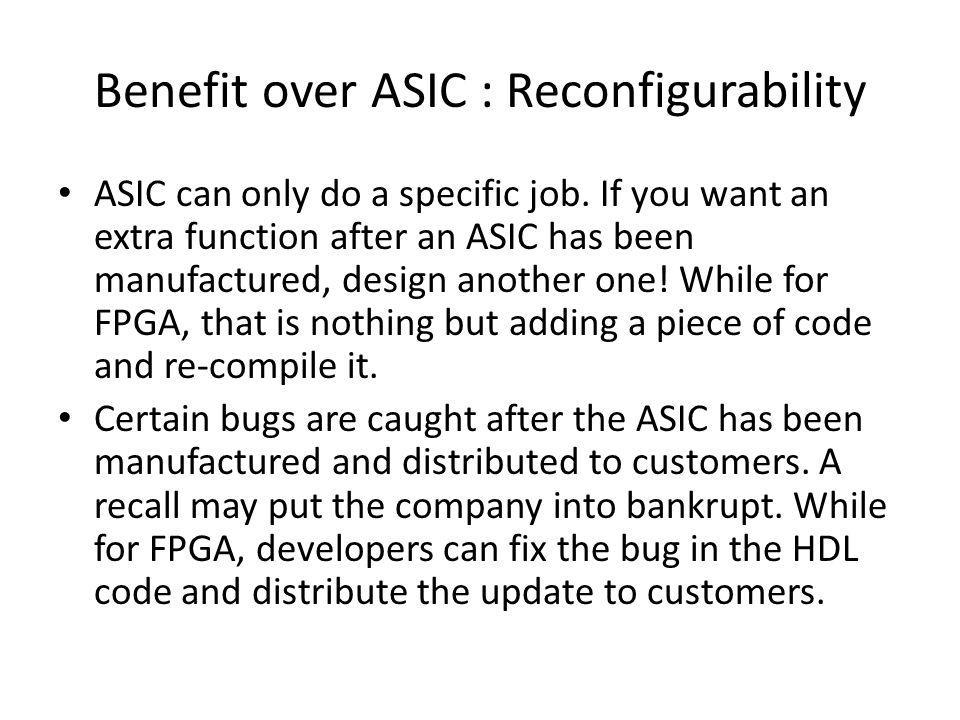 Benefit over ASIC : Reconfigurability