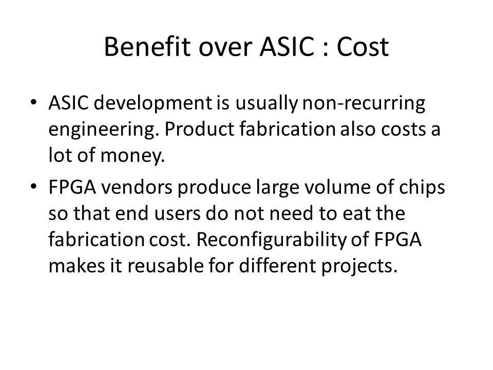 Benefit over ASIC : Cost