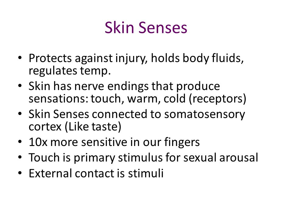 Skin Senses Protects against injury, holds body fluids, regulates temp.