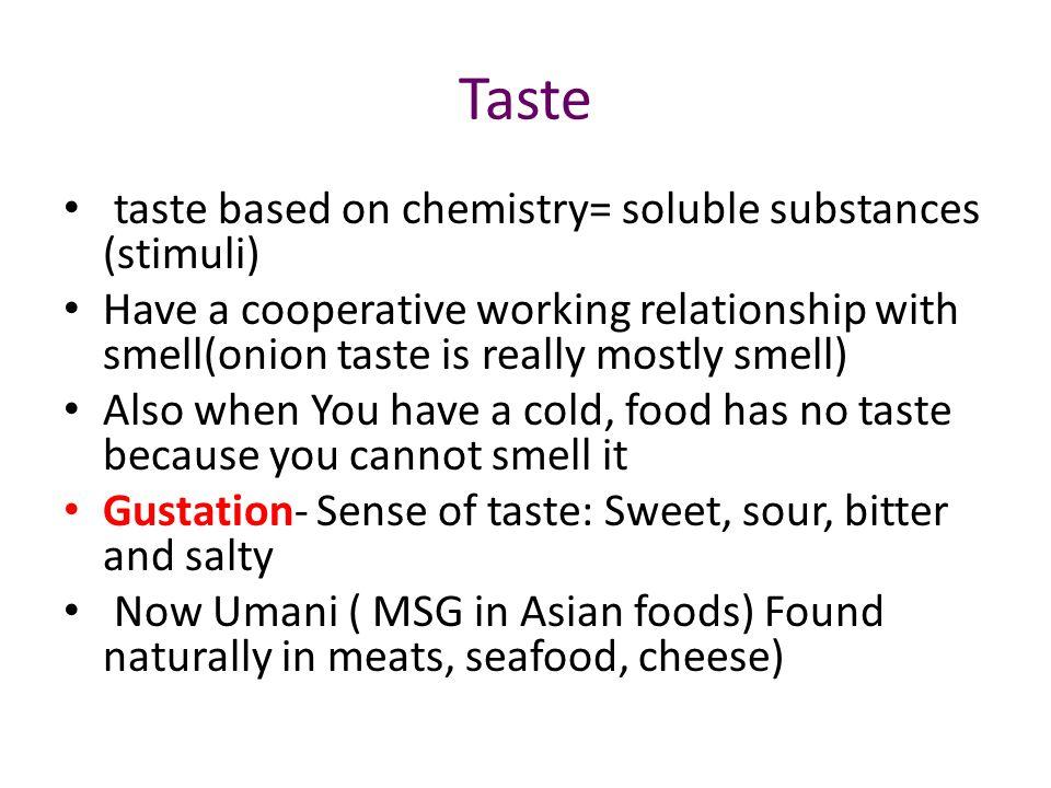 Taste taste based on chemistry= soluble substances (stimuli)