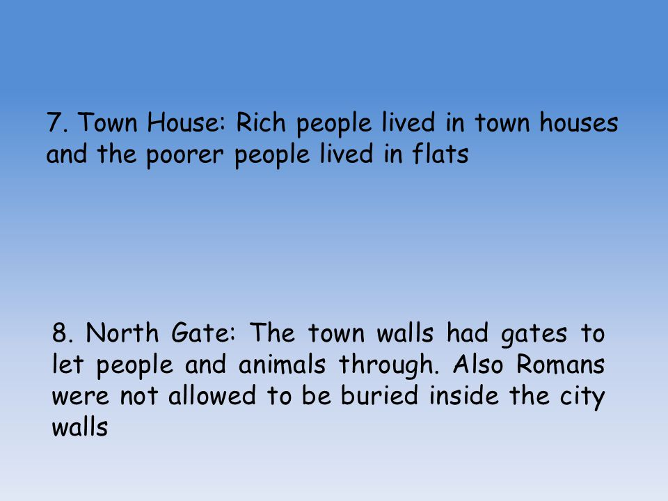 7. Town House: Rich people lived in town houses and the poorer people lived in flats