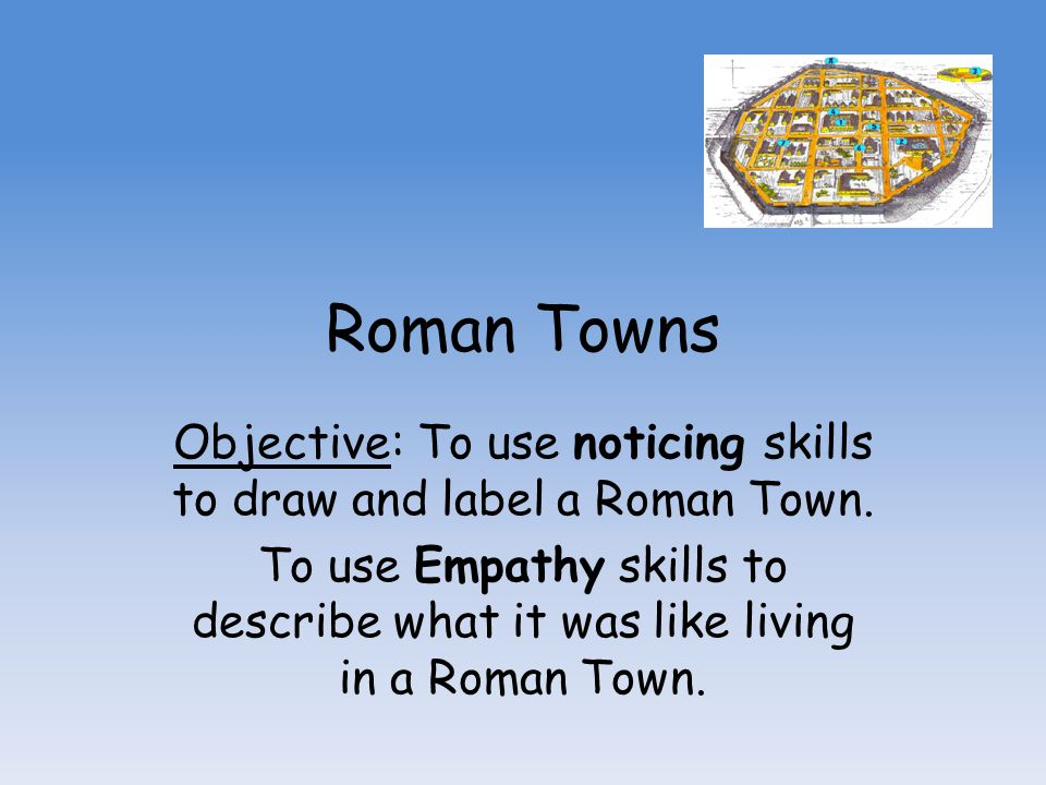 Objective: To use noticing skills to draw and label a Roman Town.