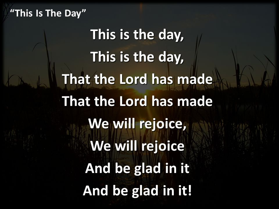This is the day, That the Lord has made We will rejoice,