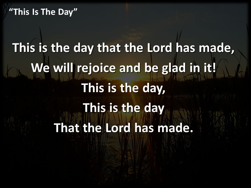 This is the day that the Lord has made,