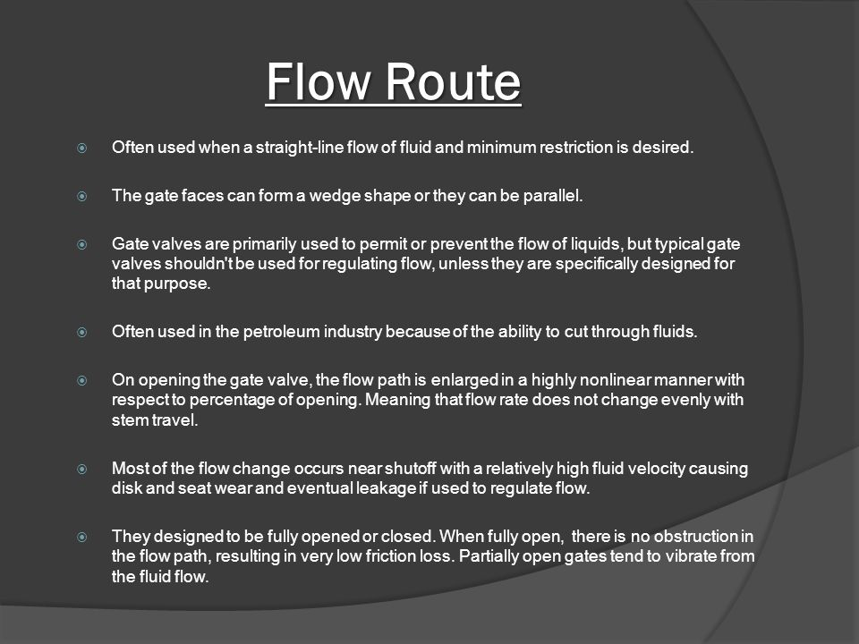 Flow Route Often used when a straight-line flow of fluid and minimum restric­tion is desired.