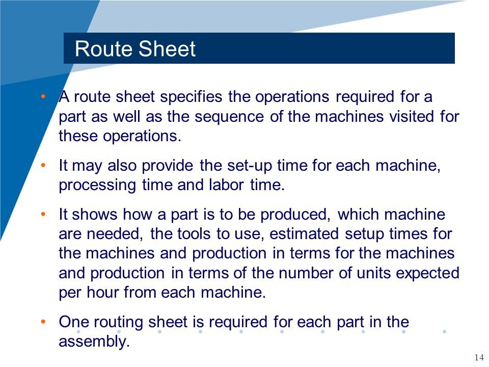 Route Sheet A route sheet specifies the operations required for a part as well as the sequence of the machines visited for these operations.
