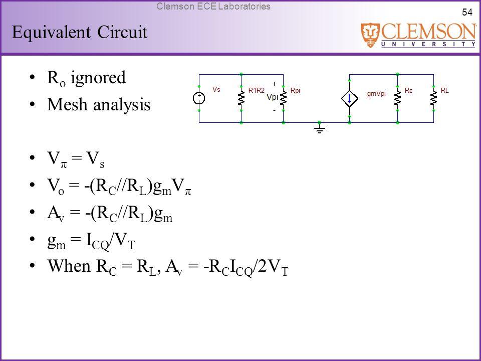 Equivalent Circuit Ro ignored. Mesh analysis. Vπ = Vs. Vo = -(RC//RL)gmVπ. Av = -(RC//RL)gm. gm = ICQ/VT.