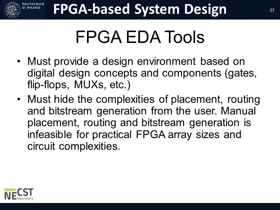 FPGA EDA Tools Must provide a design environment based on digital design concepts and components (gates, flip-flops, MUXs, etc.)