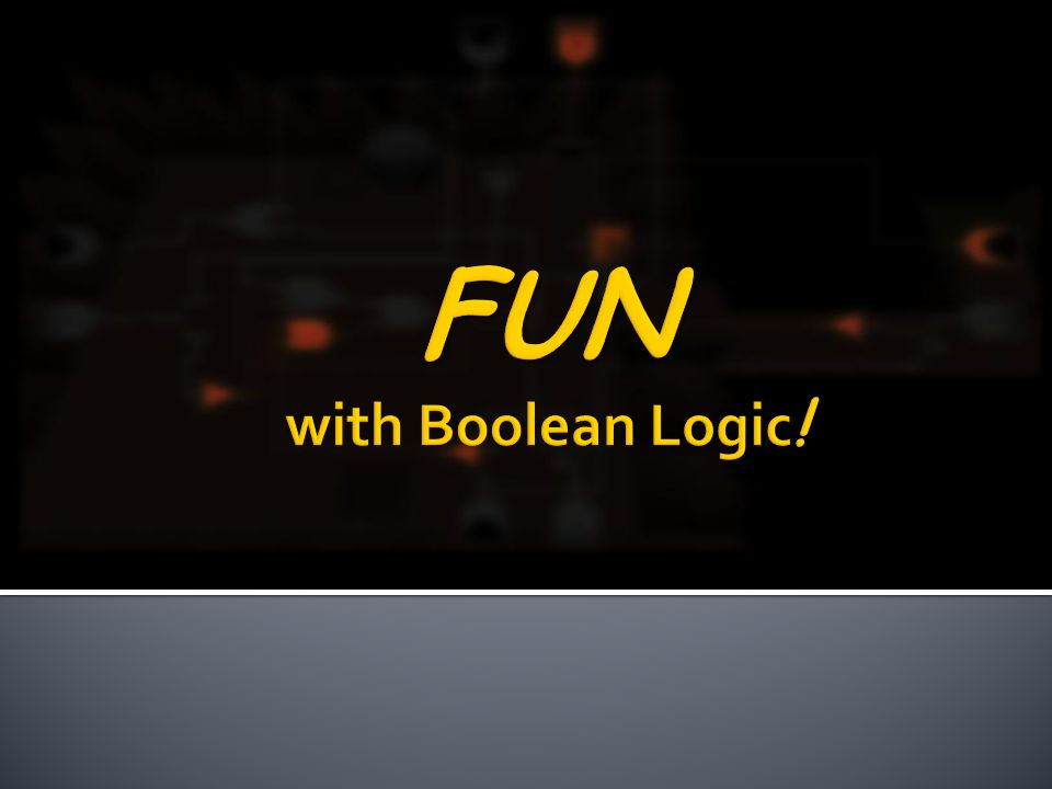 FUN with Boolean Logic!