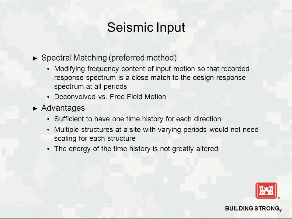 Seismic Input Spectral Matching (preferred method) Advantages