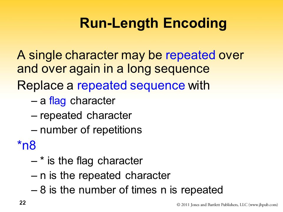 Run-Length Encoding A single character may be repeated over and over again in a long sequence. Replace a repeated sequence with.