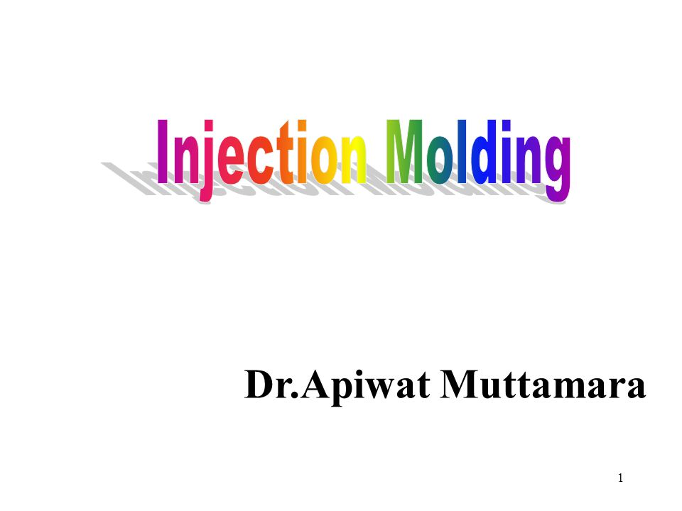 Injection Molding Dr.Apiwat Muttamara