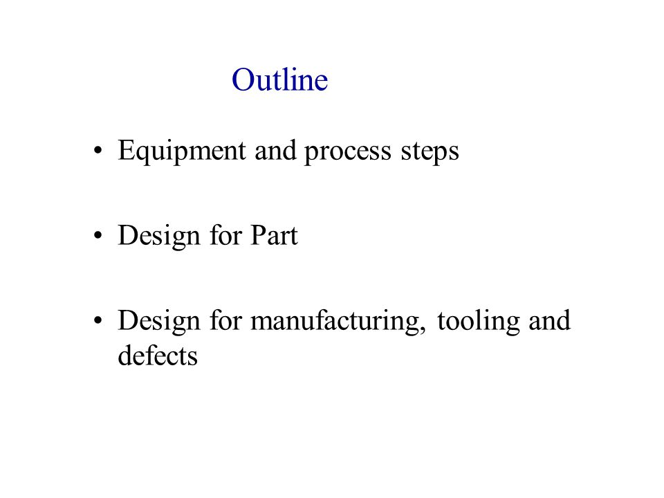 Outline Equipment and process steps Design for Part
