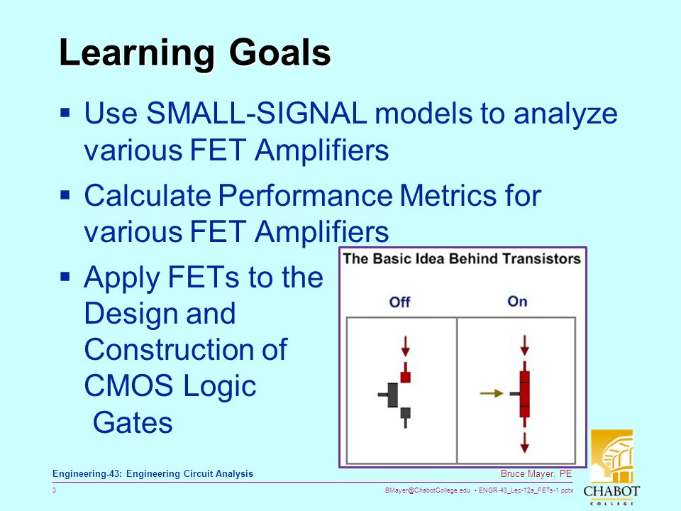 Learning Goals Use SMALL-SIGNAL models to analyze various FET Amplifiers. Calculate Performance Metrics for various FET Amplifiers.