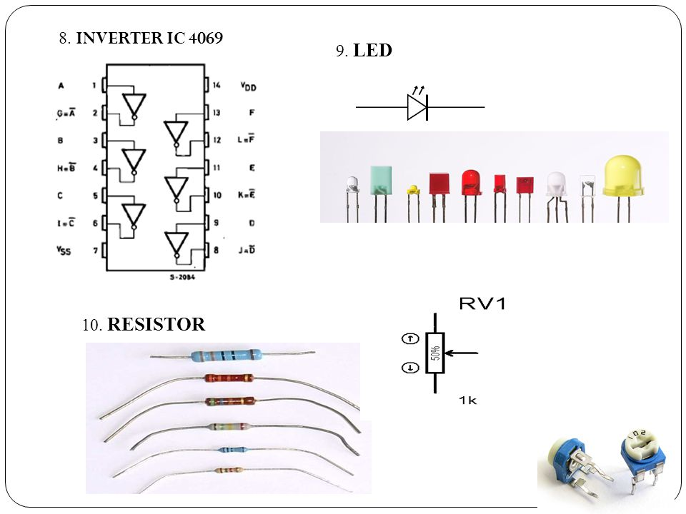 8. INVERTER IC LED 10. RESISTOR