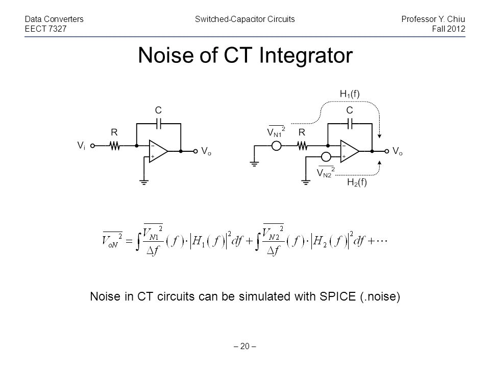 Noise in CT circuits can be simulated with SPICE (.noise)