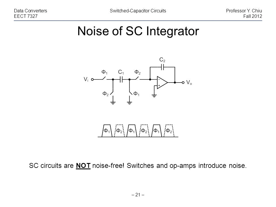 SC circuits are NOT noise-free! Switches and op-amps introduce noise.