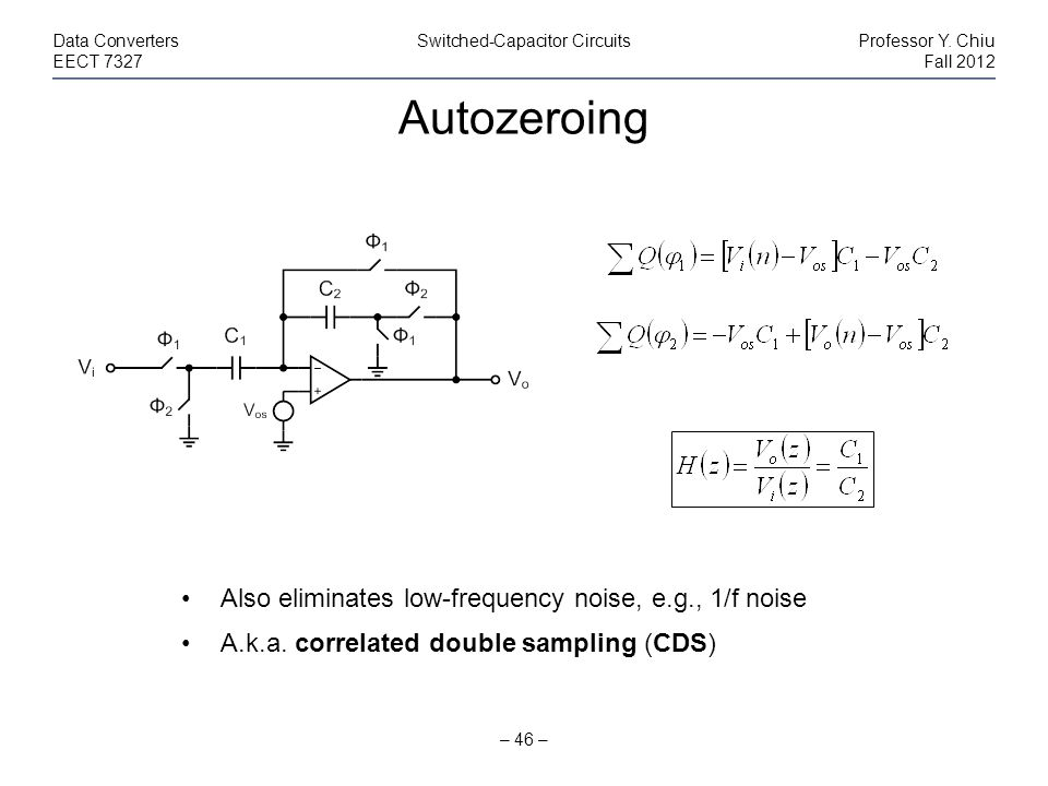 Autozeroing Also eliminates low-frequency noise, e.g., 1/f noise