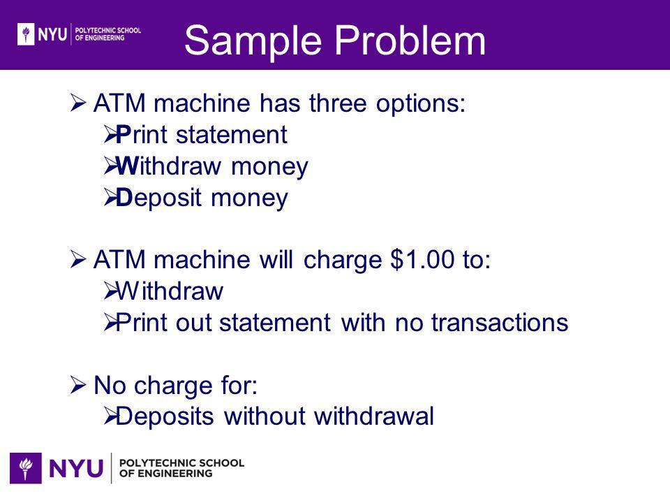 Sample Problem ATM machine has three options: Print statement