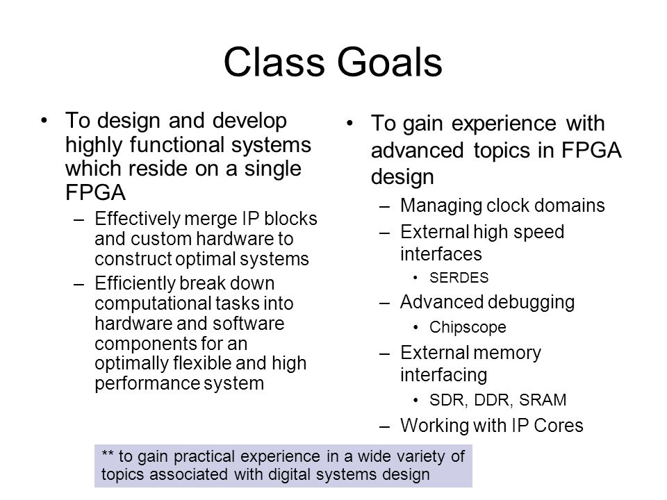 Class Goals To design and develop highly functional systems which reside on a single FPGA.