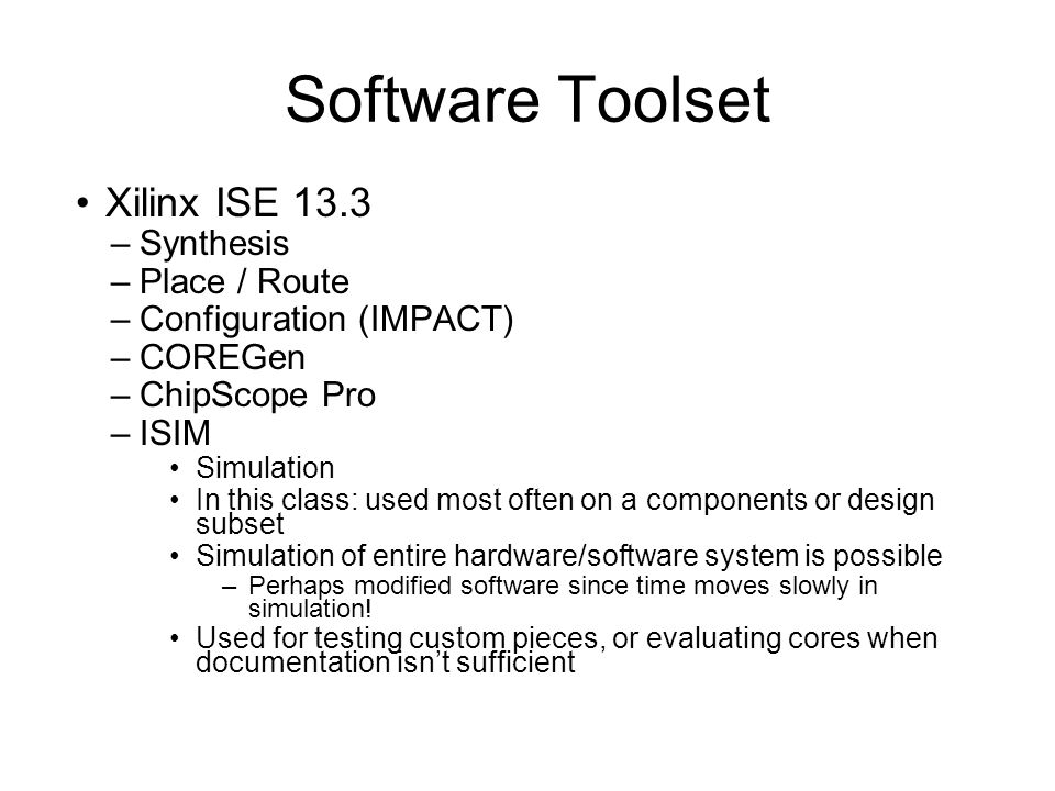 Software Toolset Xilinx ISE 13.3 Synthesis Place / Route
