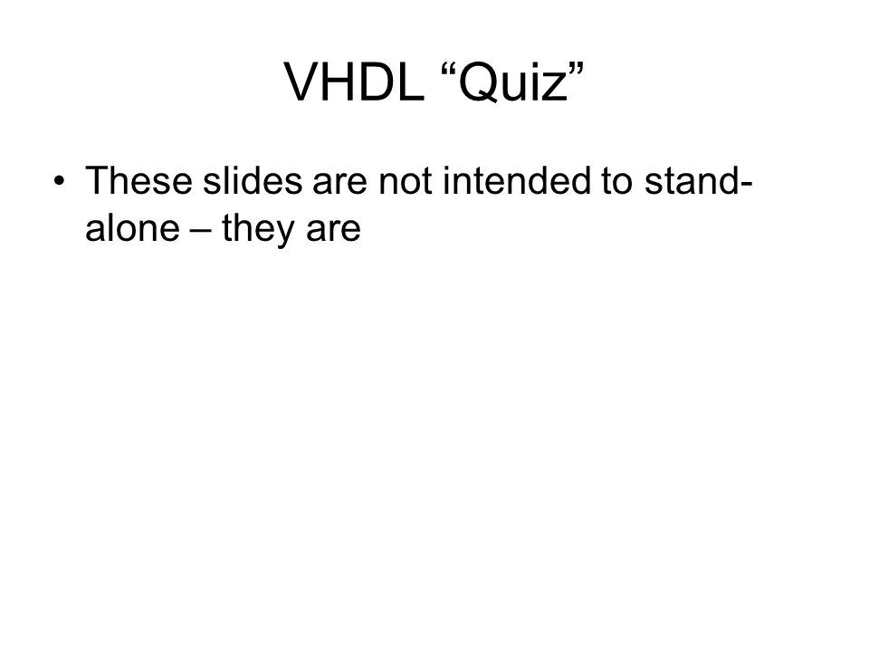 VHDL Quiz These slides are not intended to stand-alone – they are