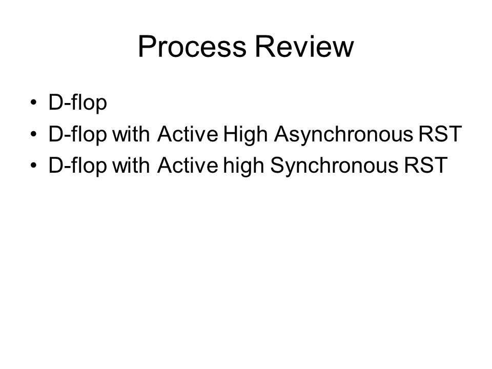 Process Review D-flop D-flop with Active High Asynchronous RST
