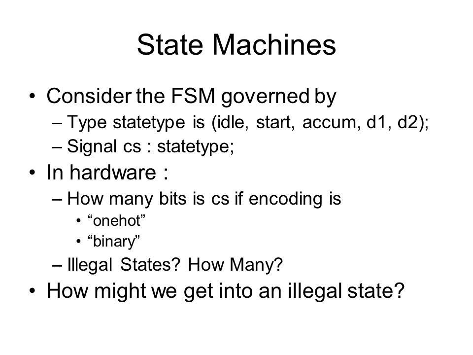 State Machines Consider the FSM governed by In hardware :