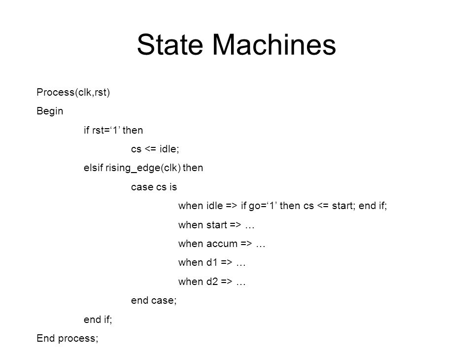 State Machines Process(clk,rst) Begin if rst='1' then cs <= idle;