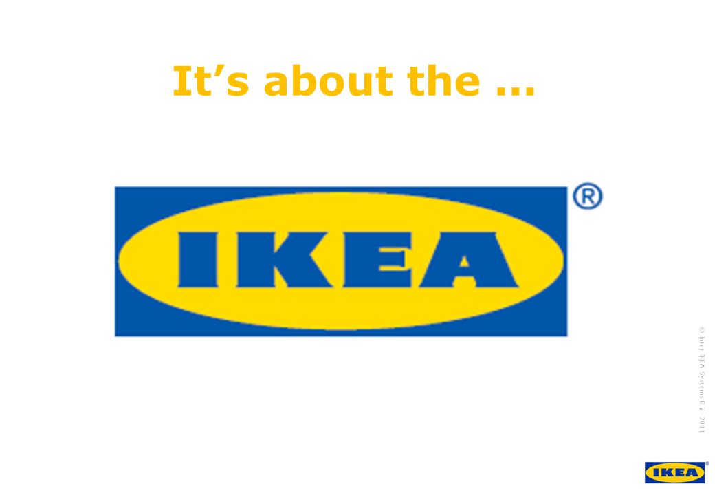 It's about the ... ... the IKEA brand, the brand, the brand! it consists of trust.