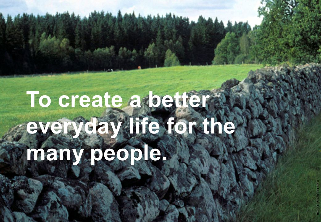 To create a better everyday life for the many people.