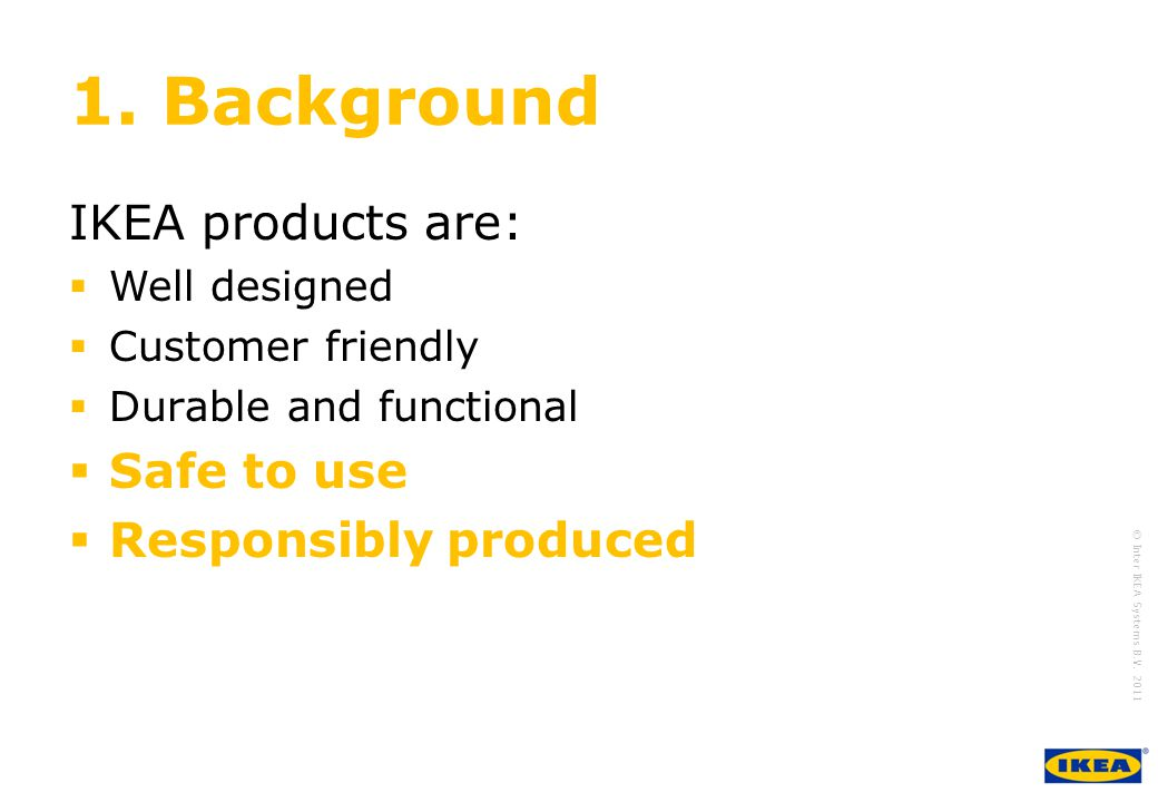 1. Background IKEA products are: Safe to use Responsibly produced