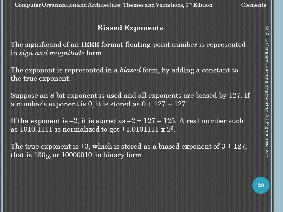 Biased Exponents The significand of an IEEE format floating-point number is represented in sign and magnitude form.