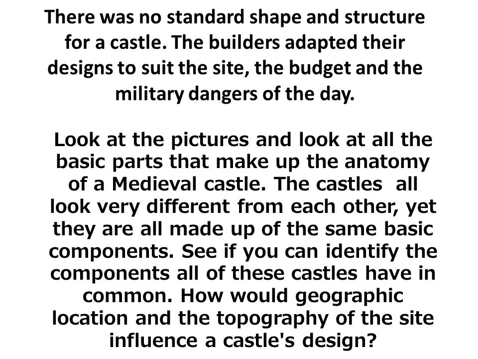 There was no standard shape and structure for a castle