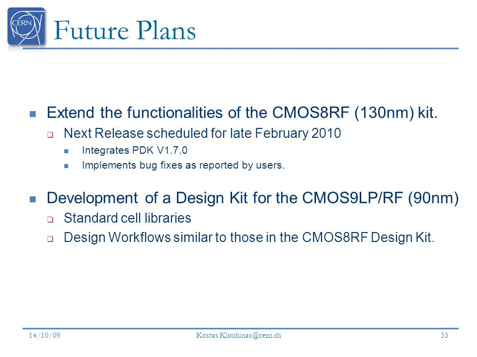 Future Plans Extend the functionalities of the CMOS8RF (130nm) kit.
