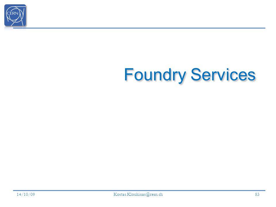 Foundry Services 14/10/09 Kostas.Kloukinas@cern.ch
