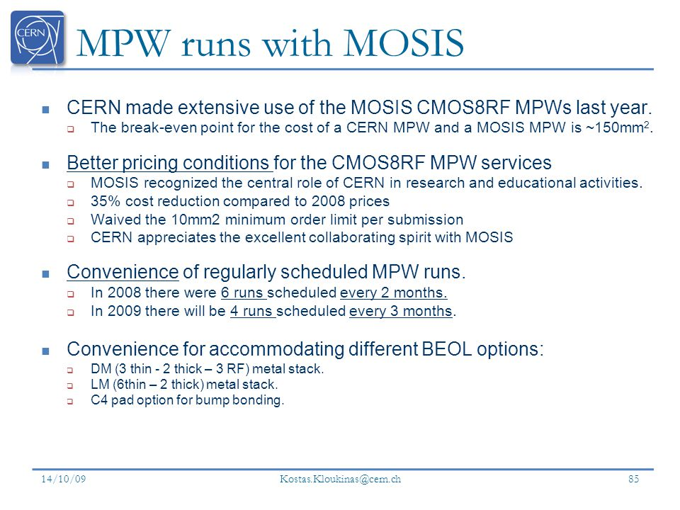 MPW runs with MOSIS CERN made extensive use of the MOSIS CMOS8RF MPWs last year.