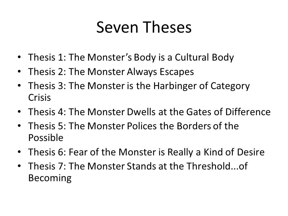Seven Theses Thesis 1: The Monster's Body is a Cultural Body