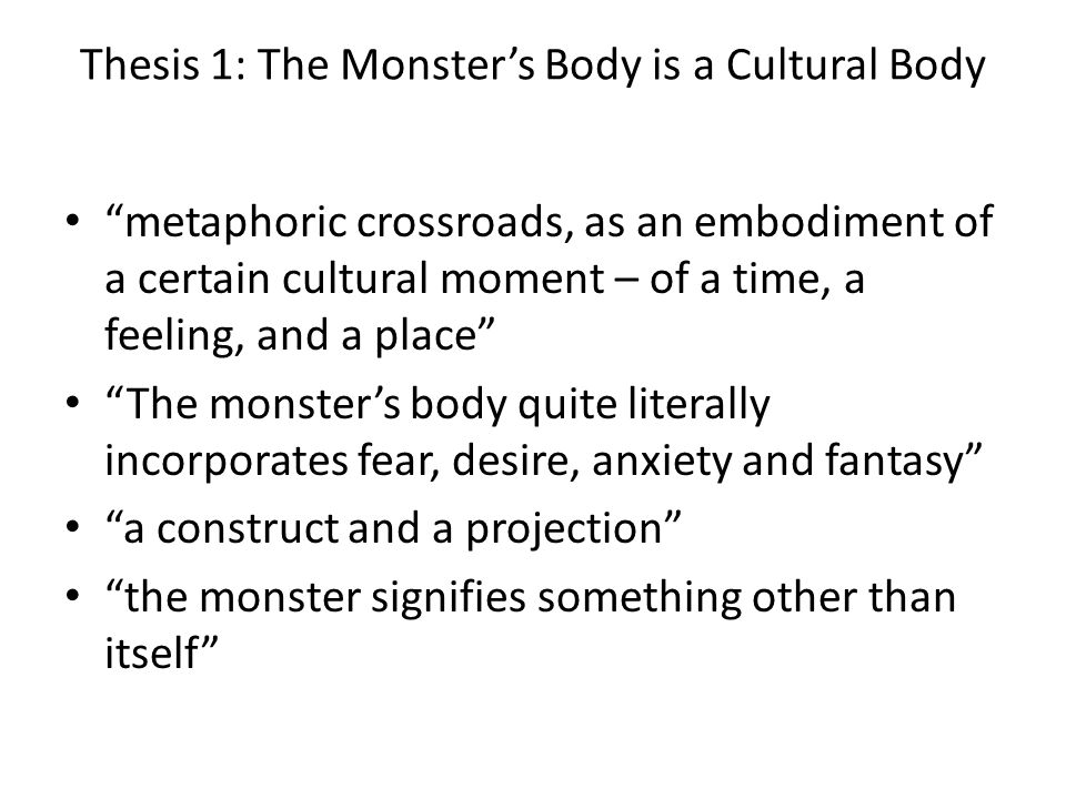 Thesis 1: The Monster's Body is a Cultural Body