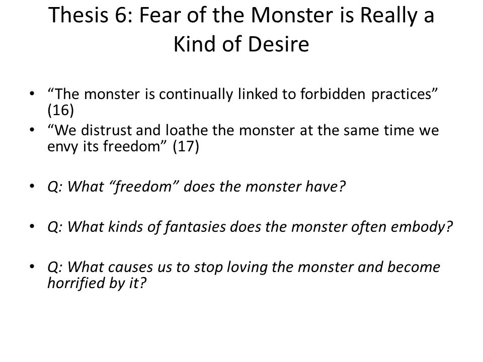 Thesis 6: Fear of the Monster is Really a Kind of Desire