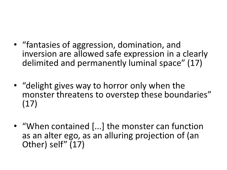 fantasies of aggression, domination, and inversion are allowed safe expression in a clearly delimited and permanently luminal space (17)