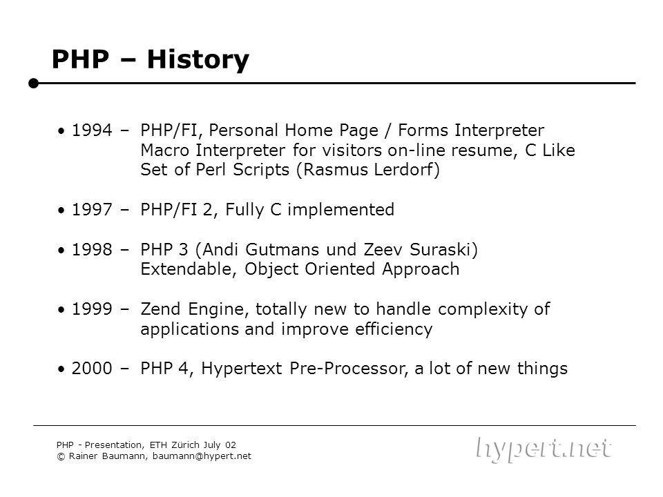 PHP – History 1994 – 1997 – 1998 – 1999 – 2000 – PHP/FI, Personal Home Page / Forms Interpreter.