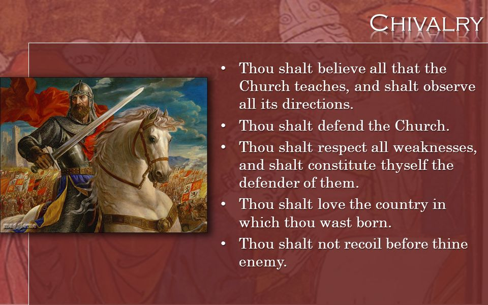 Chivalry Thou shalt believe all that the Church teaches, and shalt observe all its directions. Thou shalt defend the Church.