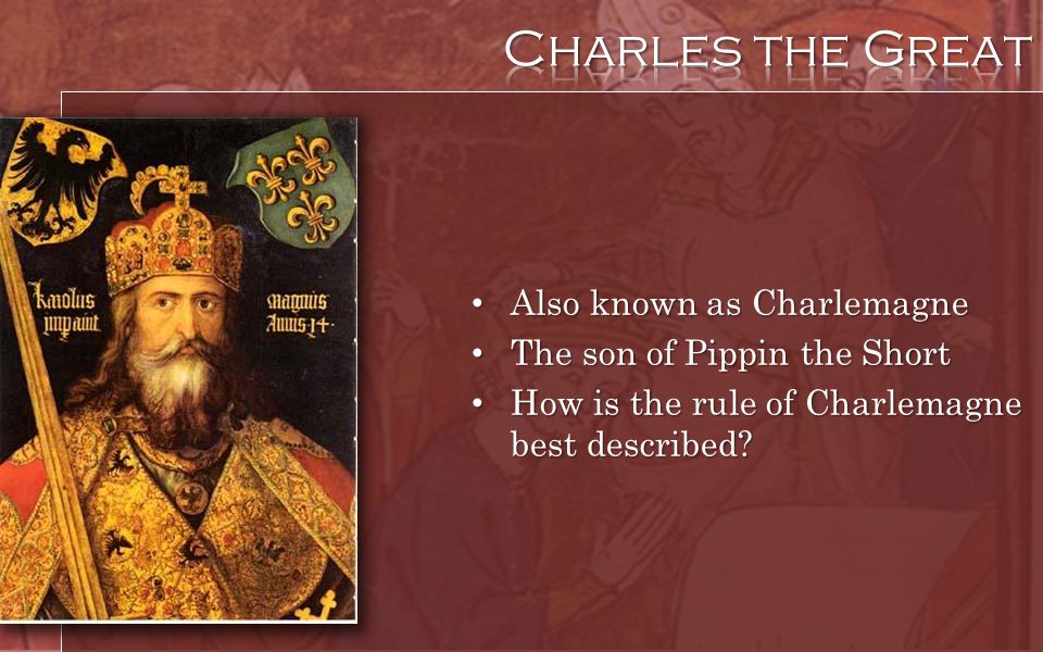 Charles the Great Also known as Charlemagne