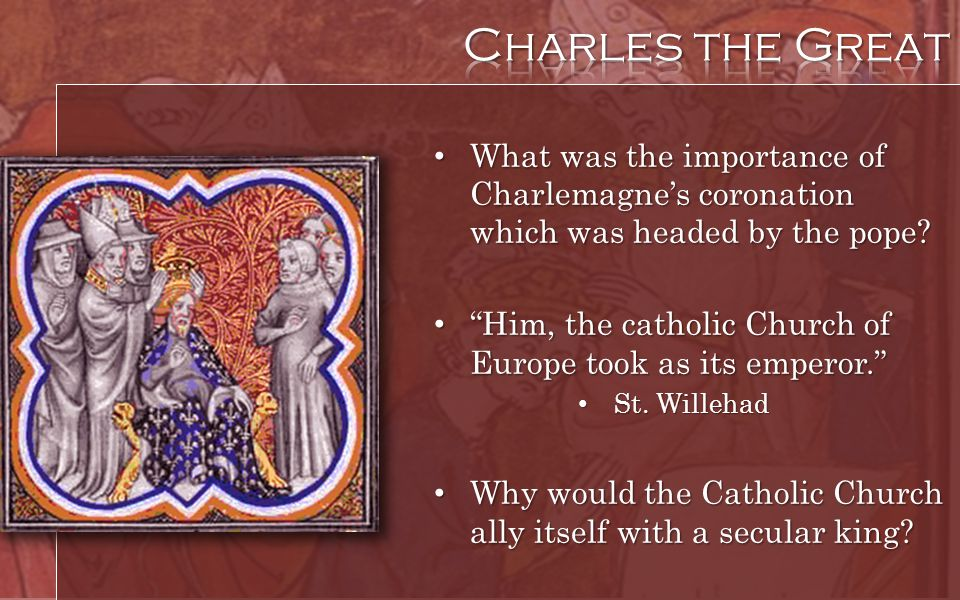 Charles the Great What was the importance of Charlemagne's coronation which was headed by the pope