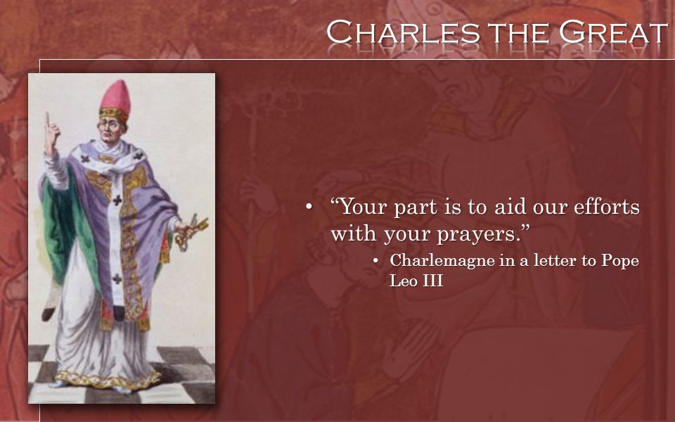 Charles the Great Your part is to aid our efforts with your prayers.