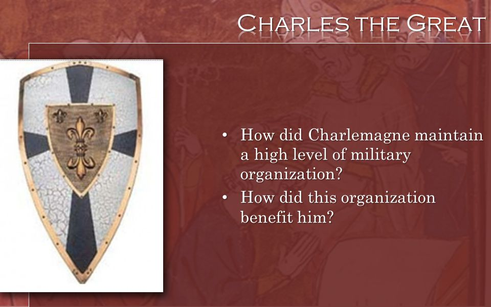 Charles the Great How did Charlemagne maintain a high level of military organization How did this organization benefit him