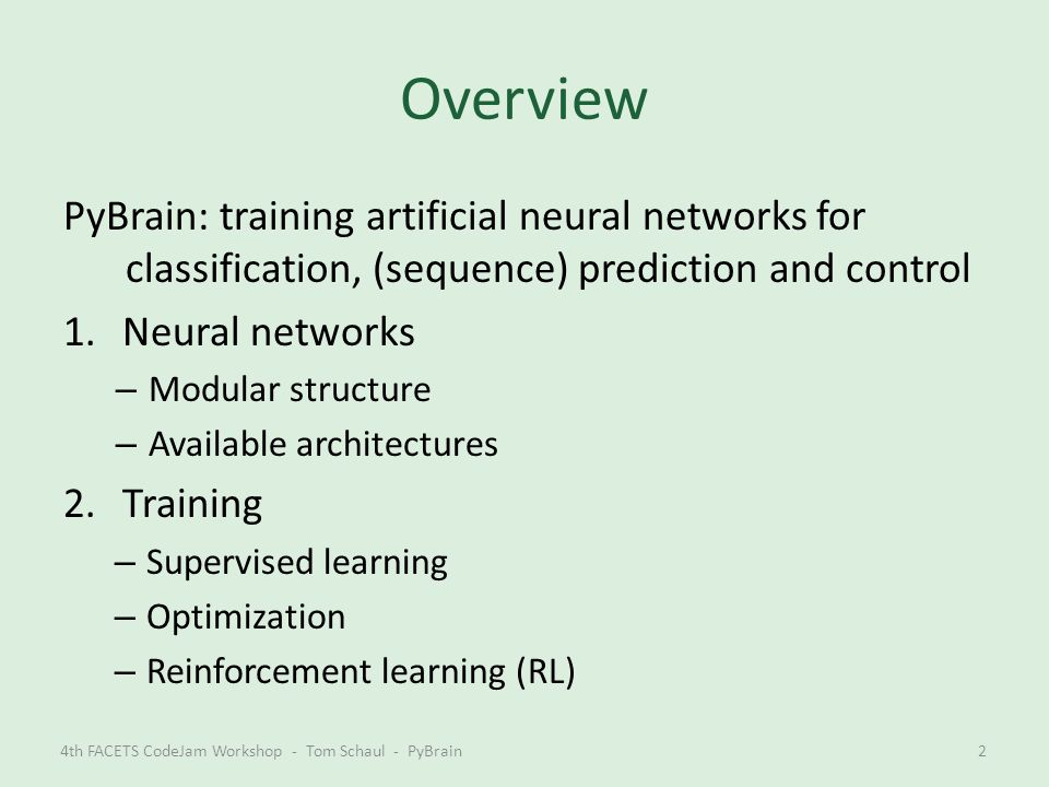 Overview PyBrain: training artificial neural networks for classification, (sequence) prediction and control.
