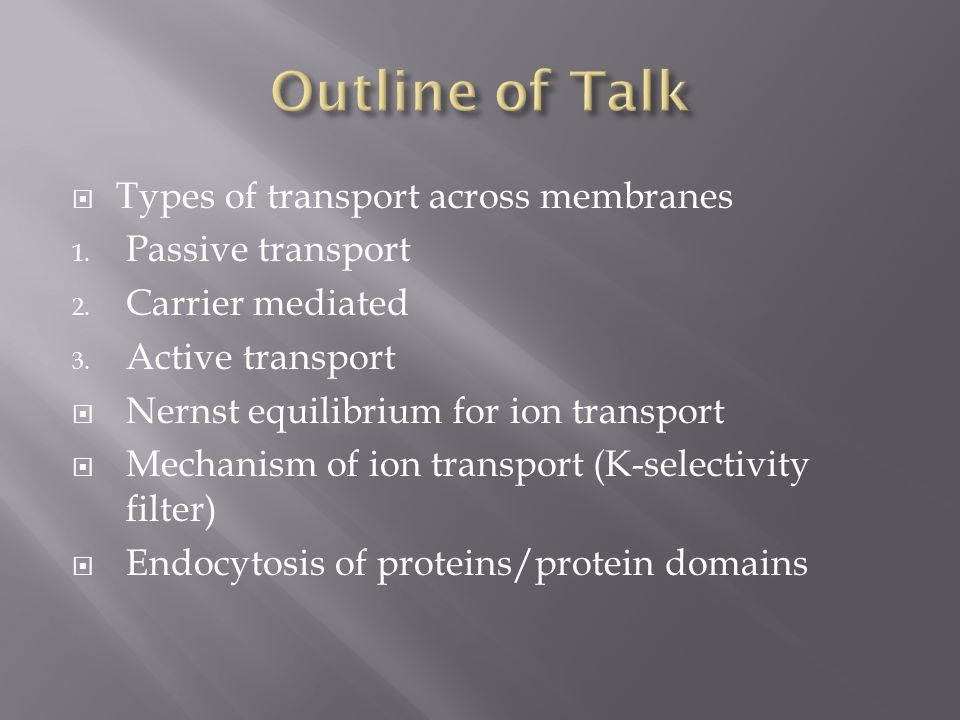 Outline of Talk Types of transport across membranes Passive transport