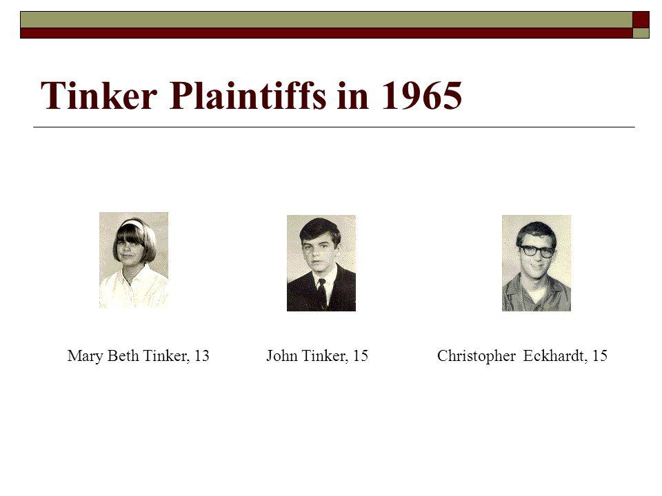 Tinker Plaintiffs in 1965 Mary Beth Tinker, 13 John Tinker, 15